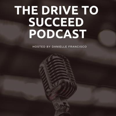 The Drive To Succeed Podcast