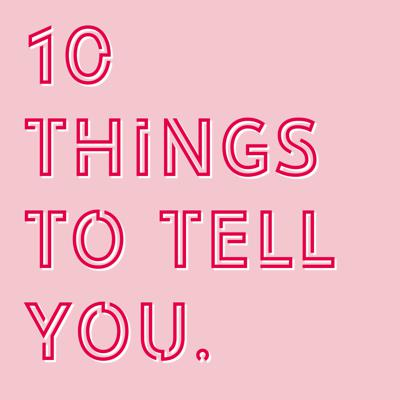 10 Things To Tell You