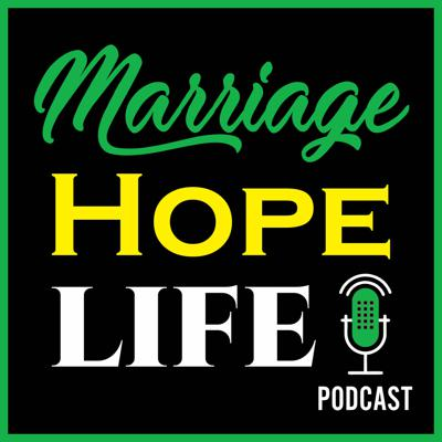 Marriage Hope Life Podcast