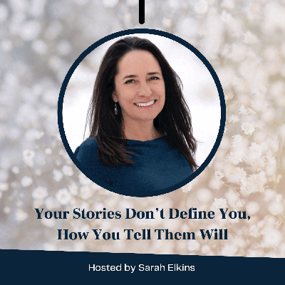 Your Stories Don't Define You, How You Tell Them Will