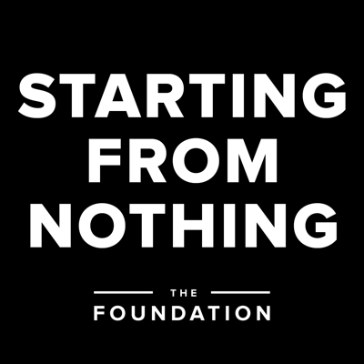 Starting from Nothing - The Foundation Podcast | Building your business ENTIRELY from scratch.