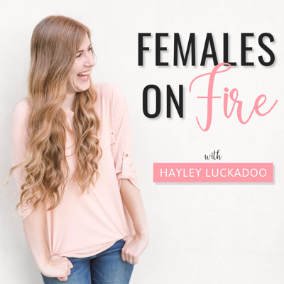 Females on Fire with Hayley Luckadoo