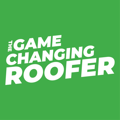 The Game Changing Roofer Podcast