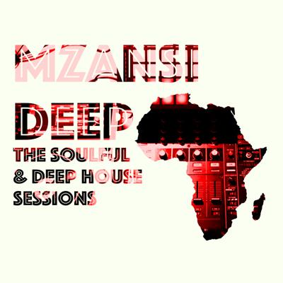 MZANSI DEEP- Soulful & Deep House Sessions