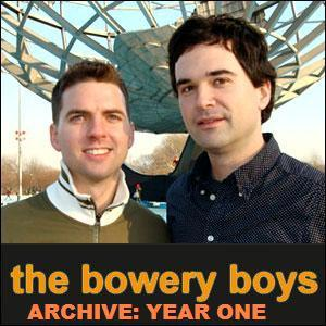 Included here are the Bowery Boys back catalog of shows from our first year. If you'd like to hear our new episodes, simply search for New York City History: The Bowery Boys and subscribe.  New York City history is America's history. It's the hometown of the world, and most people knows its familiar landmarks, buildings and streets. Why not look a little closer and have fun while doing it?  The Bowery Boys, Greg Young and Tom Meyers, have lived in New York for the last fifteen years and have been curious about the city since the day they arrived. Join them for a fun take on history, a