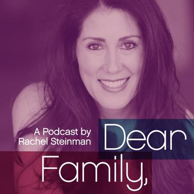 "Dear Family, is a podcast about our complicated families, parenting and achieving mental health- especially when mental illness runs in the family. Dear Family, is a love letter meant to stop you from writing yourself or your loved ones off.   Join Rachel Steinman- a writer, educator, and mental wellness advocate, along with her guests in an honest and open conversation to find community, healing, understanding, and compassion. Besides practical advice, plan on laughing and maybe even crying. And besides feeling uplifted, maybe you'll even look forward to your next family gathering.  Think of ""Dear Family"" as an intimate conversation you'd have when you confide in your sister or brother. Or better yet, with your best friend, who we all know is your chosen family anyway."