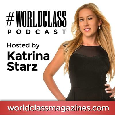 Katrina Starz hosts The #WORLDCLASS Podcast, where she interviews the extraordinary entrepreneurs, visionaries, celebrity role models, icon experts and billionaires who are transforming the world.