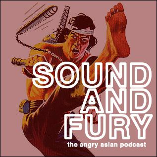 SOUND AND FURY: The Angry Asian Podcast