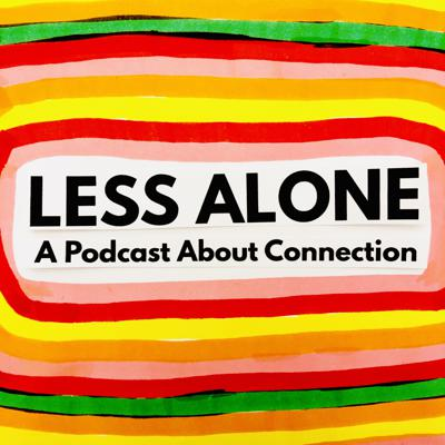 Less Alone: A Podcast About Connection