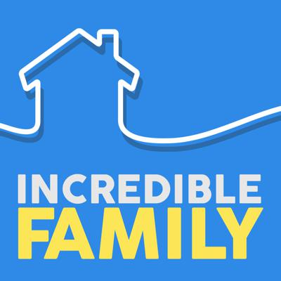 Incredible Family Podcast