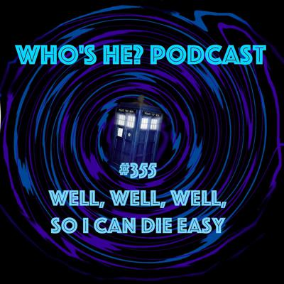 Cover art for Doctor Who: Who's He? Podcast #355 Well, well, well, so I can die easy