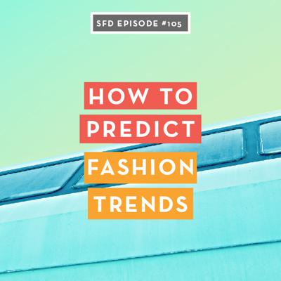 Cover art for SFD105 How to Predict Fashion Trends (and work as a trend forecaster)