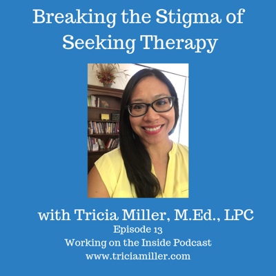 Cover art for Ep. #13: Breaking the Stigma of Seeking Therapy with Tricia Miller, M.Ed, LPC