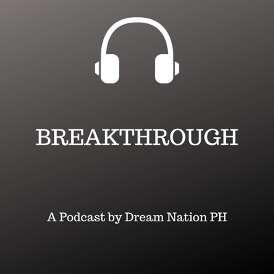 Breakthrough! A Podcast by Dream Nation PH