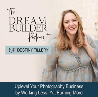 The Dream Builder Photography Podcast - Business Growth Strategies, Time Management, Automation and Efficiency for Busy Photographer Moms