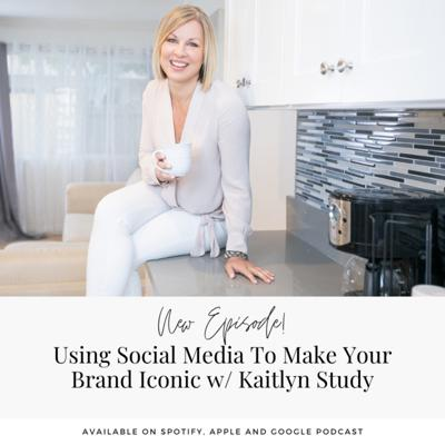 Cover art for Using Social Media To Make Your Brand Iconic w/ Kaitlyn Study