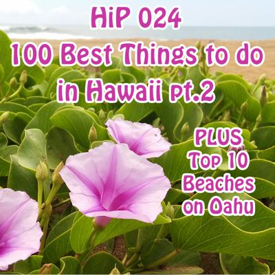 Cover art for HiP 024 - 100 Best Things To Do in Hawaii part 2 - PLUS 10 Beaches