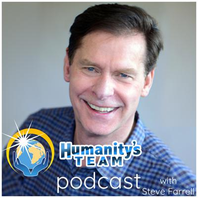"""Welcome to the """"Humanity's Team Podcast with Steve Farrell."""