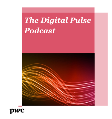 PwC's Digital Pulse Podcast