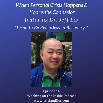 Cover art for Ep. #14: When Personal Crisis Happens And You're the Counselor featuring Dr. Jeff Lip