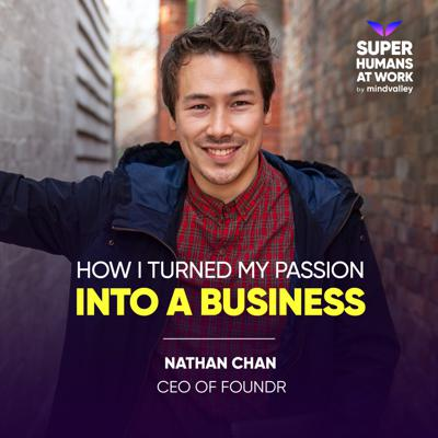 Cover art for How I Turned My Passion Into A Business - Nathan Chan, CEO of Foundr Magazine