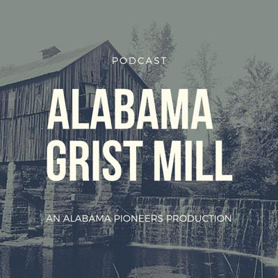 The Alabama Grist Mill by Alabama Pioneers is a podcast to highlight historical Alabama with stories and history from the Alabama Pioneers website.