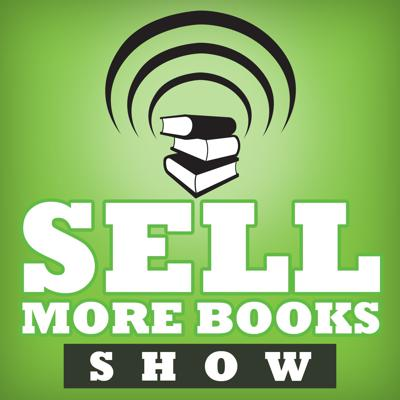 The Sell More Books Show: Book Marketing, Digital Publishing and Kindle News, Tools and Advice