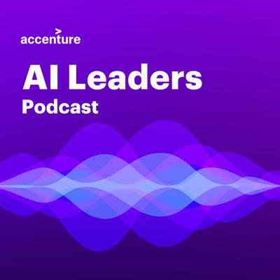 Accenture AI Leaders Podcast