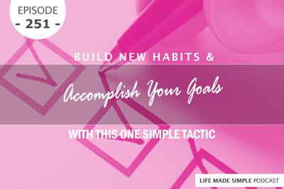 Cover art for #251: Build New Habits & Accomplish Your Goals With This One Simple Tactic