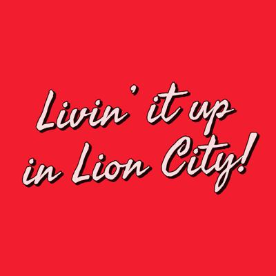 Living it up in Lion City!