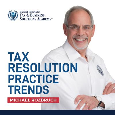 Tax Resolution Practice Trends Podcast