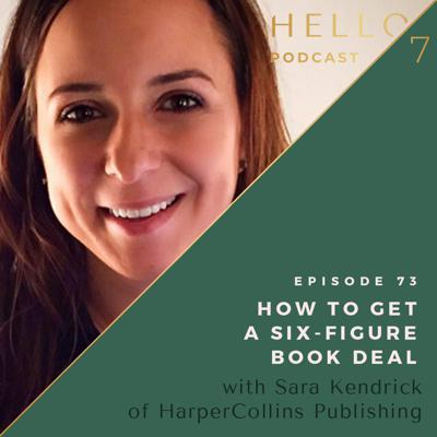 Cover art for 073 How to Get a Six-Figure Book Deal with Sara Kendrick of HarperCollins Publishing