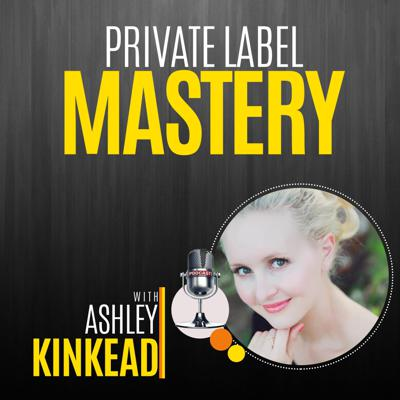 The Private Label Mastery Podcast