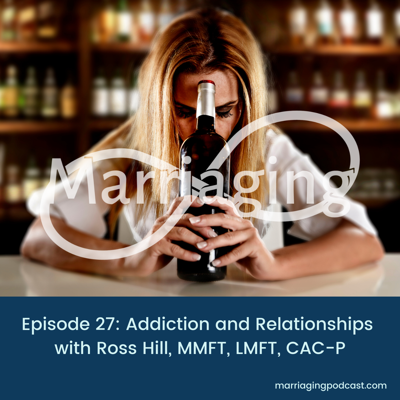 Cover art for Addiction and Relationships with Ross Hill, MMFT, LMFT, CAC-P