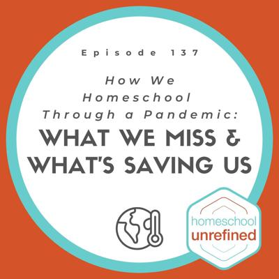 Cover art for 137: How We Homeschool Through a Pandemic: What We Miss & What's Saving Us