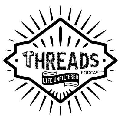 Threads Podcast: Life Unfiltered