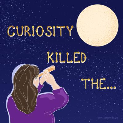Curiosity Killed The...