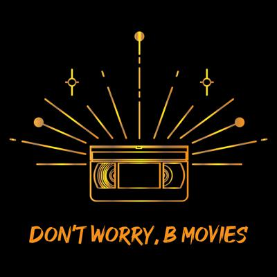 Don't Worry, B Movies
