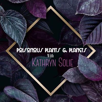 Cover art for Poisonous Plants & Planets with Kathryn Solie