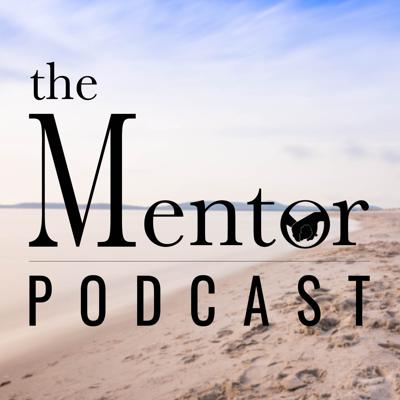 The Mentor Podcast
