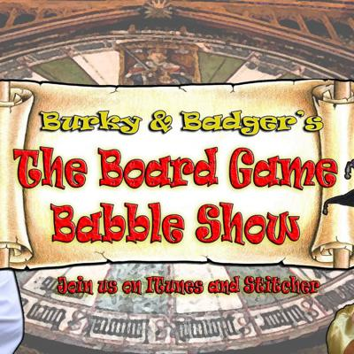 Burky and Badger's Board Game Babble Show