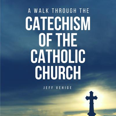 A Walk through the Catechism of the Catholic Church