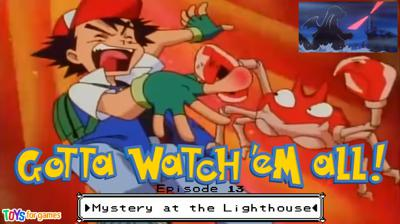 Cover art for Gotta Watch'em All - Episode 13 - Mystery At The Lighthouse