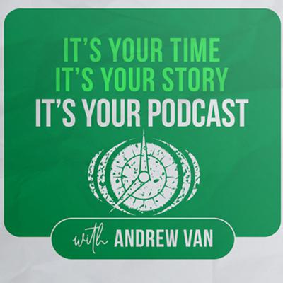 Its Your Podcast with Andrew Van