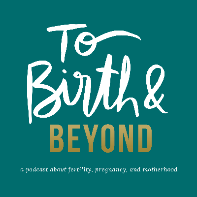 To Birth and Beyond