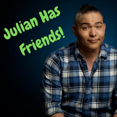 Julian Has Friends!