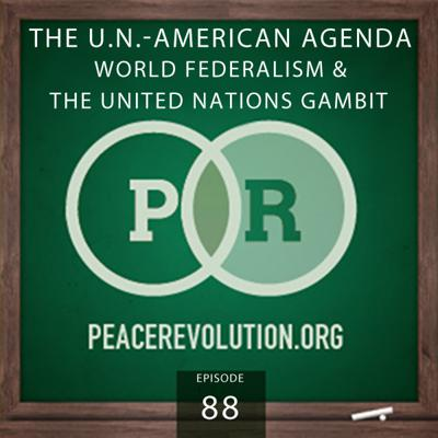 Cover art for Peace Revolution episode 088: The U.N.-American Agenda / World Federalism and the United Nations Gambit