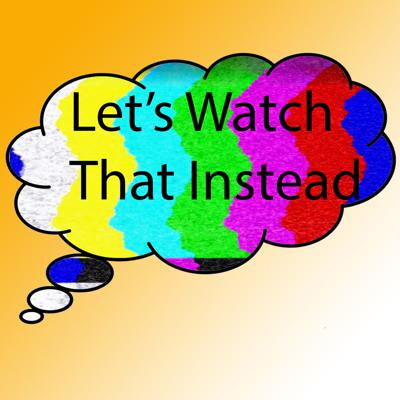 Let's Watch That Instead
