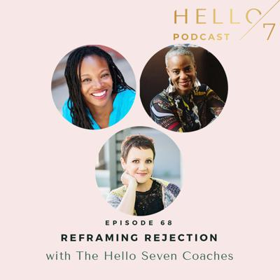 Cover art for 068 Reframing Rejection with The Hello Seven Coaches
