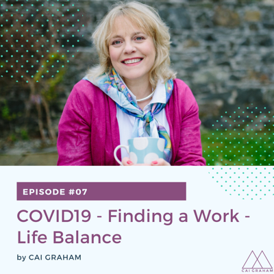 Cover art for EP 07 - COVID 19 - Finding a Work-Life Balance